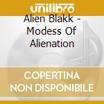 Alien Blakk - Modess Of Alienation cd musicale di ALIEN BLAKK, THE