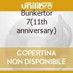 Bunkertor 7(11th anniversary) cd musicale