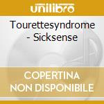 SICKSENSE cd musicale di TOURETTES SYNDROME