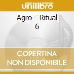 RITUAL 6 cd musicale di AGRO
