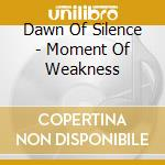 Moment of weakness cd musicale di Dawn of silence