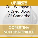 CD - WUMPSCUT - DRIED BLOOD OF GOMORRHA cd musicale di WUMPSCUT