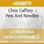 PINS AND NEEDLES cd musicale di CHRIS CAFFERY