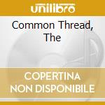 COMMON THREAD, THE                        cd musicale di Keith reid project
