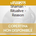 RITUALIVE/REASON                          cd musicale di SHAMAN