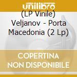 (LP VINILE) PORTA MACEDONIA                           lp vinile di VELJANOV