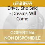 Drive She Sais - Dreams Will Come cd musicale di Drive she said