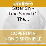True sound of the underground cd musicale di Sin Sister