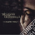 Reaxion Guerilla - I Hate You cd musicale di Guerilla Reaxion