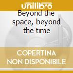Beyond the space, beyond the time cd musicale di PATHFINDER