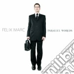 Felix Marc - Parallel Worlds cd musicale di Felix Marc