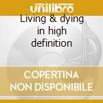 Living & dying in high definition cd musicale di Serpentine