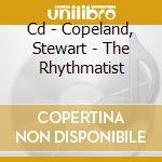 CD - COPELAND, STEWART - THE RHYTHMATIST cd musicale di Stewart Copeland
