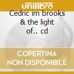Cedric im brooks & the light of.. cd cd musicale di CEDRIC I'M BROOKS