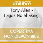 Lagos no shaking 0 cd musicale di ALLEN TONY