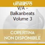 BALKANBEATS VOL. 3 cd musicale di ARTISTI VARI