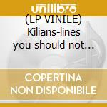 (LP VINILE) Kilians-lines you should not cross lp lp vinile di Kilians