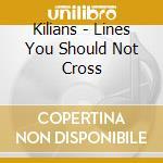 Kilians-lines you should not cross cd cd musicale di Kilians