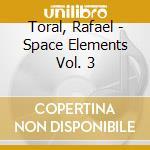 Rafael toral-space elements vol.3 cd cd musicale di Rafael Toral