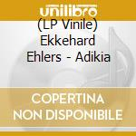 (LP VINILE) Ehlers ekkehard-adikia lp lp vinile di Ehlers Ekkehard