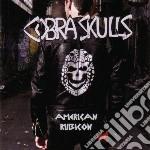 Cobra Skulls - American Rubicon cd musicale di Skulls Cobra