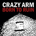 Crazy Arm - Born To Ruin cd musicale di Arm Crazy