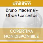Maderna - Oboe Concertos cd musicale di Bruno Maderna