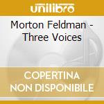 Three voices cd musicale di Morton Feldman