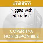 Niggas with attitude 3 cd musicale di Artisti Vari