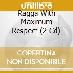 RAGGA WITH MAXIMUM RESPECT cd musicale di ARTISTI VARI
