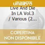 LIVE AND DIE IN L.A. 3/2CD cd musicale di ARTISTI VARI