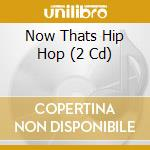 NOW THAT'S HIP HOP/2CD cd musicale di ARTISTI VARI