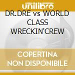 DR.DRE vs WORLD CLASS WRECKIN'CREW cd musicale di DR.DRE