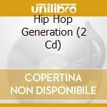 HIP HOP GENERATION/2CD cd musicale di ARTISTI VARI