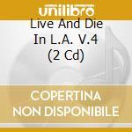 LIVE AND DIE IN L.A. 4 cd musicale di ARTISTI VARI