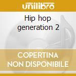 Hip hop generation 2 cd musicale di Artisti Vari