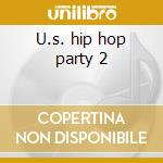 U.s. hip hop party 2 cd musicale di Artisti Vari