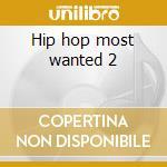 Hip hop most wanted 2 cd musicale di Artisti Vari