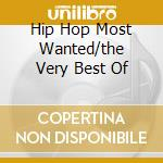 HIP HOP MOST WANTED/THE VERY BEST OF cd musicale di ARTISTI VARI