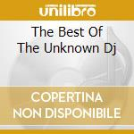 THE BEST OF THE UNKNOWN DJ cd musicale di ARTISTI VARI