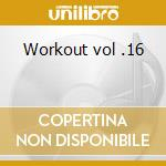 Workout vol .16 cd musicale