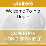 WELCOME TO HIP HOP cd musicale di ARTISTI VARI