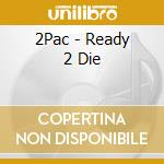 READY 2 DIE cd musicale di 2PAC