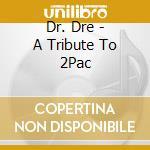 A tribute to 2pac cd musicale di Dre Dr.