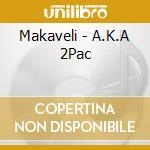 MAKAVELI AKA 2PAC cd musicale di MAKAVELI