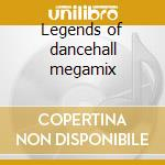 Legends of dancehall megamix cd musicale di Artisti Vari