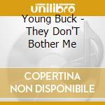 THEY DON'T BOTHER ME cd musicale di YOUNG BUCK