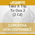 Take trip to goa 2 cd musicale