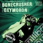 Oxymoron/bonecrusher - Noise Overdose Split cd musicale di Oxymoron/bonecrusher