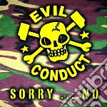 Evil Conduct - Sorry  No ! cd musicale di Conduct Evil